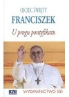 OJCIEC SWIETY FRANCISZEK - U PROGU PONTYFIKATU