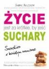 ZYCIE JEST ZA KROTKIE BY JESC SUCHARY