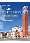 HOME OF THE SAINT. SANCTUARY OF JOHN PAUL II