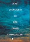 CO BOG ZROBIL SZYMPANSOM?