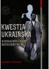 KWESTIA UKRAINSKA W DZIALALNOSCI SLUZBY BEZPIECZENSTWA PRL