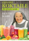 ZIELONE KOKTAJLE DLA ZDROWIA I URODY SIOSTRY MARII