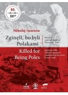 ZGINELI BO BYLI POLAKAMI. KILLED FOR BEAING POLES