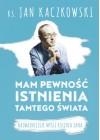 MAM PEWNOSC ISTNIENIA TAMTEGO SWIATA