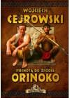 WOJCIECH CEJROWSKI: PIECHOTA DO ZRODEL ORINOKO