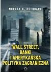 WALL STREET, BANKI I AMERYKANSKA POLITYKA ZAGRANICZNA