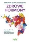 ZDROWE HORMONY. JAK PRZEJAC KONTROLE NAD ZDROWIEM DZIEKI BIOIDENTYCZNYM HORMONOM I ZYWIENIU