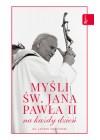 MYSLI SW. JANA PAWLA II NA KAZDY DZIEN