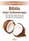 BIBLIA OLEJU KOKOSOWEGO. 1001 ZASTOSOWAN OLEJU KOKOSOWEGO. OCHRONA PRZED CUKRZYCA, ZAWALEM, CHOROBAMI IMMUNOLOGICZNYMI