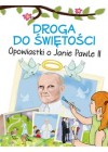 DROGA DO SWIETOSCI OPOWIASTKI O JANIE PAWLE II
