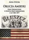 OBLICZA AMERYKI STANY ZJEDNOCZONE W SWIETLE PRASY WARSZAWSKIEJ Z LAT 1865 1877