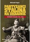 PARTYZANCI STALINA NA UKRAINIE. NIEZNANE DZIALANIA 1941-1944