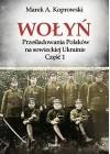 WOLYN. PRZESLADOWANIA POLAKOW NA SOWIECKIEJ UKRAINIE. CZESC 1